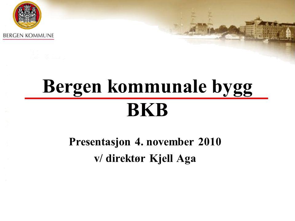 Bergen kommunale bygg BKB Presentasjon 4. november 2010 v/ direktør Kjell Aga