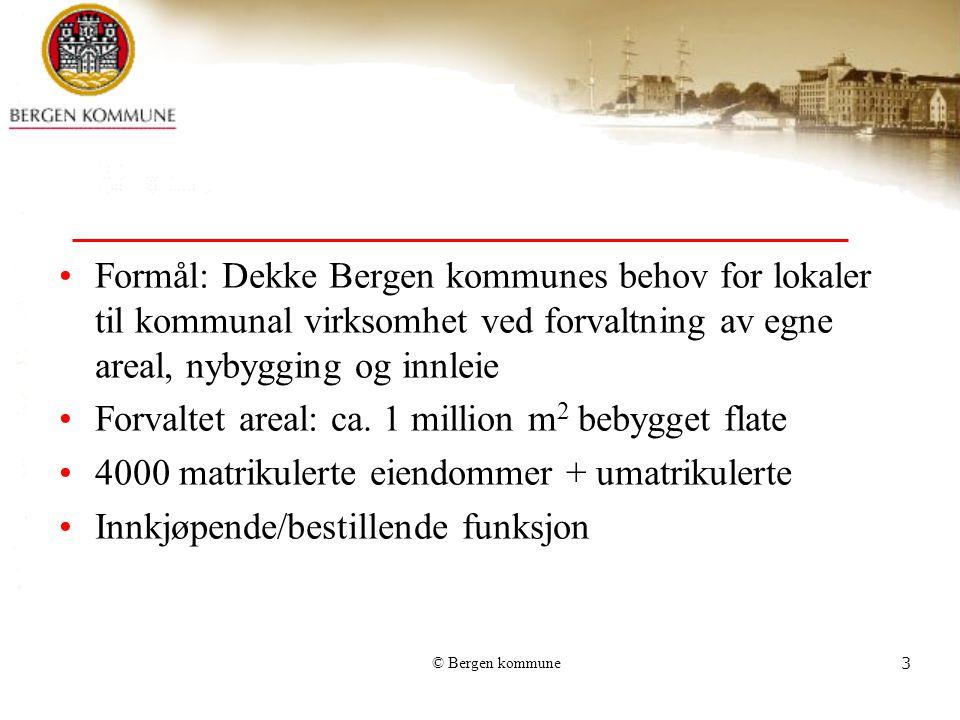 © Bergen kommune3 Formål: Dekke Bergen kommunes behov for lokaler til kommunal virksomhet ved forvaltning av egne areal, nybygging og innleie Forvalte