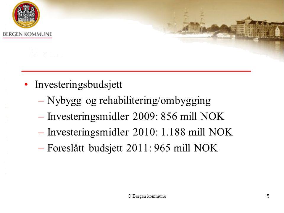 © Bergen kommune5 Investeringsbudsjett –Nybygg og rehabilitering/ombygging –Investeringsmidler 2009: 856 mill NOK –Investeringsmidler 2010: 1.188 mill