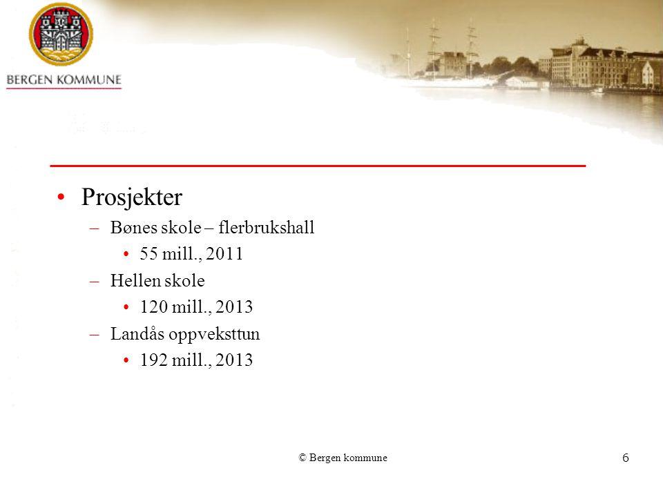 © Bergen kommune6 Prosjekter –Bønes skole – flerbrukshall 55 mill., 2011 –Hellen skole 120 mill., 2013 –Landås oppveksttun 192 mill., 2013