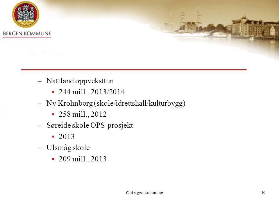 © Bergen kommune8 –Nattland oppveksttun 244 mill., 2013/2014 –Ny Krohnborg (skole/idrettshall/kulturbygg) 258 mill., 2012 –Søreide skole OPS-prosjekt