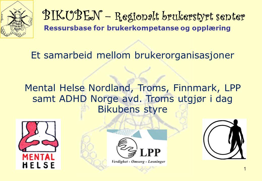 1 BIKUBEN – Regionalt brukerstyrt senter Et samarbeid mellom brukerorganisasjoner Mental Helse Nordland, Troms, Finnmark, LPP samt ADHD Norge avd. Tro