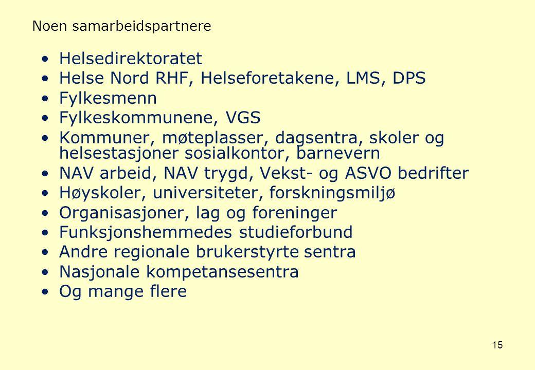 15 Noen samarbeidspartnere Helsedirektoratet Helse Nord RHF, Helseforetakene, LMS, DPS Fylkesmenn Fylkeskommunene, VGS Kommuner, møteplasser, dagsentr