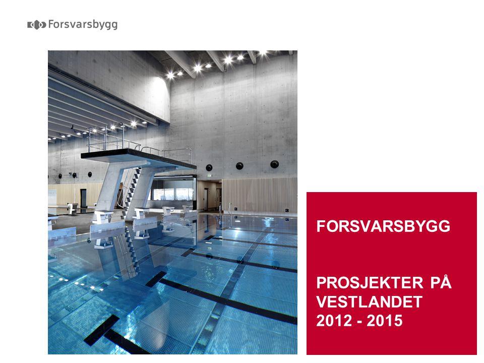 Forsvarssektorens egen eiendomsekspert FORSVARSBYGG PROSJEKTER PÅ VESTLANDET 2012 - 2015