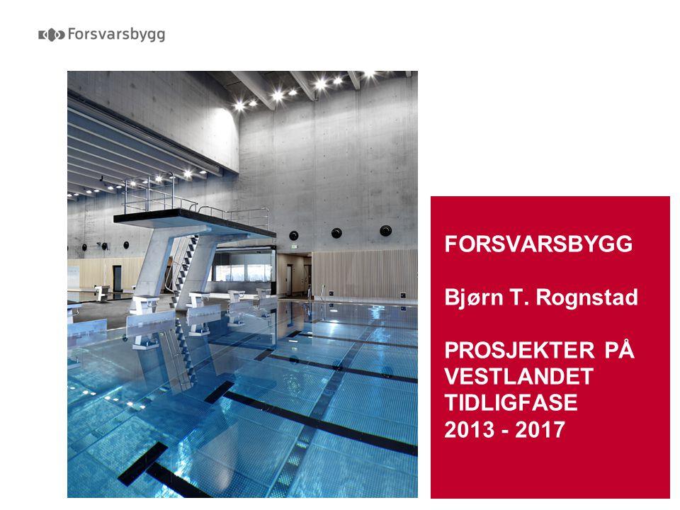 Forsvarssektorens egen eiendomsekspert FORSVARSBYGG Bjørn T. Rognstad PROSJEKTER PÅ VESTLANDET TIDLIGFASE 2013 - 2017