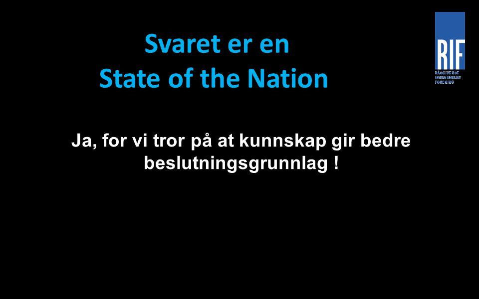 Svaret er en State of the Nation Ja, for vi tror på at kunnskap gir bedre beslutningsgrunnlag !