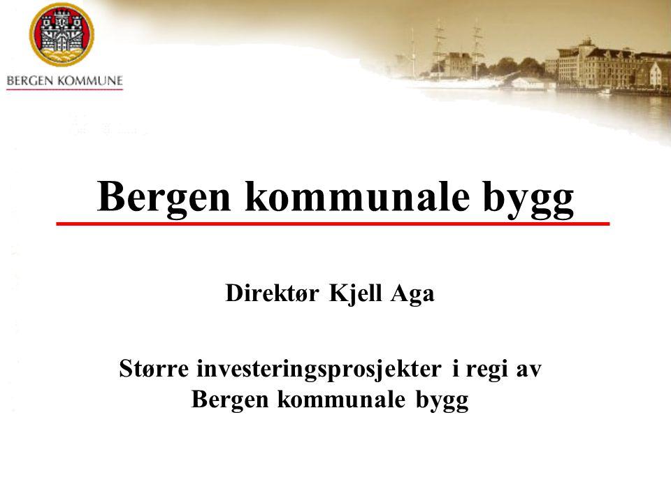Bergen kommunale bygg Direktør Kjell Aga Større investeringsprosjekter i regi av Bergen kommunale bygg