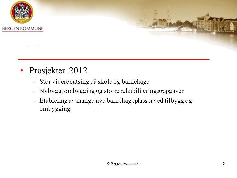 © Bergen kommune2 Prosjekter 2012 –Stor videre satsing på skole og barnehage –Nybygg, ombygging og større rehabiliteringsoppgaver –Etablering av mange