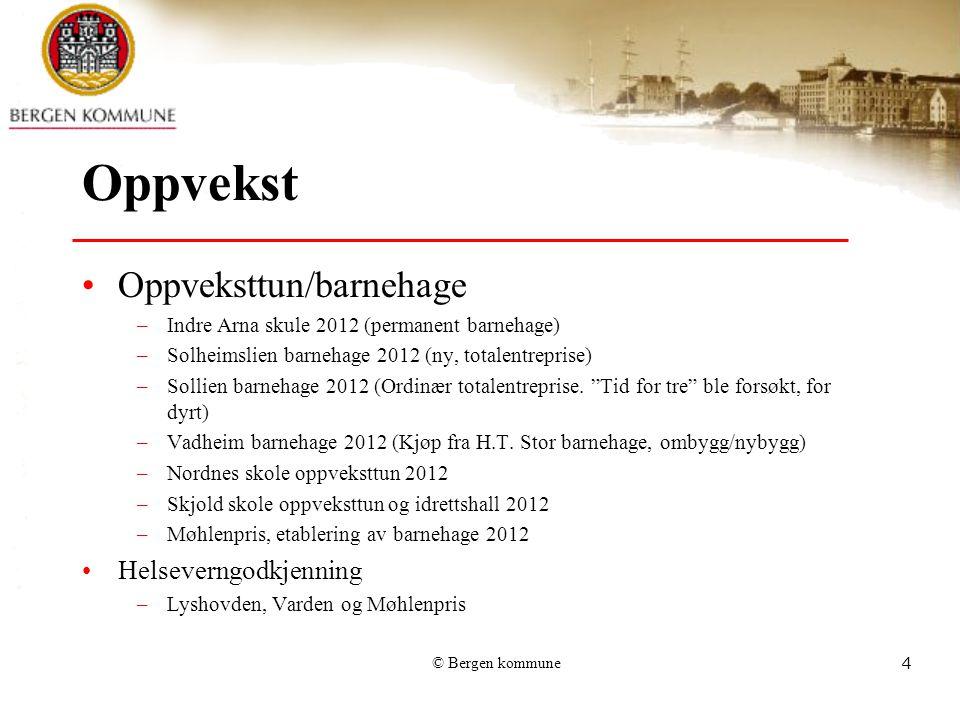 © Bergen kommune4 Oppvekst Oppveksttun/barnehage –Indre Arna skule 2012 (permanent barnehage) –Solheimslien barnehage 2012 (ny, totalentreprise) –Soll