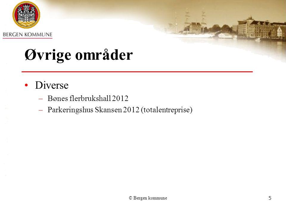 © Bergen kommune5 Øvrige områder Diverse –Bønes flerbrukshall 2012 –Parkeringshus Skansen 2012 (totalentreprise)