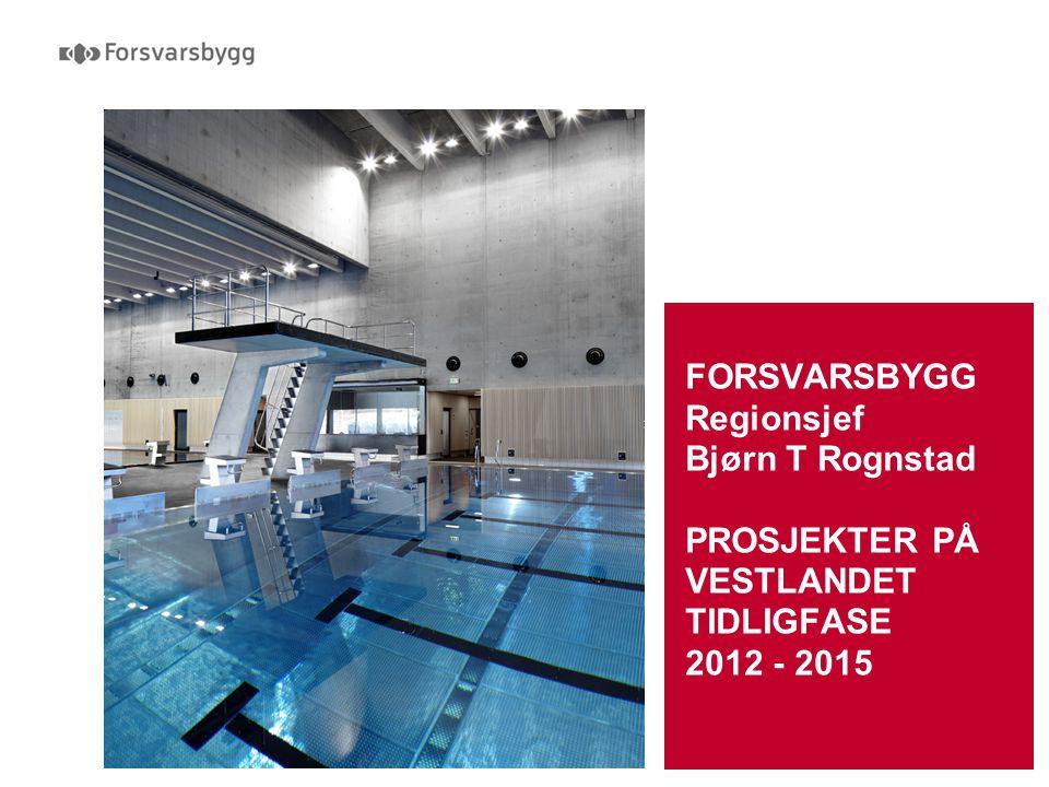 Forsvarssektorens egen eiendomsekspert FORSVARSBYGG Regionsjef Bjørn T Rognstad PROSJEKTER PÅ VESTLANDET TIDLIGFASE 2012 - 2015