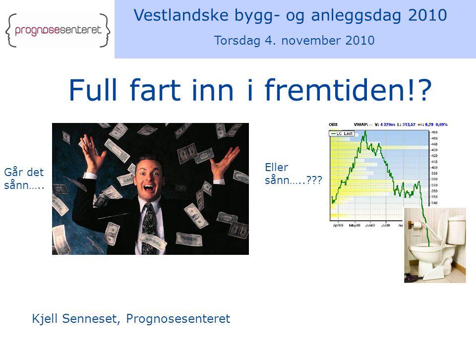 Vestlandske bygg- og anleggsdag 2010 Torsdag 4. november 2010 Kjell Senneset, Prognosesenteret Full fart inn i fremtiden!? Går det sånn….. Eller sånn…
