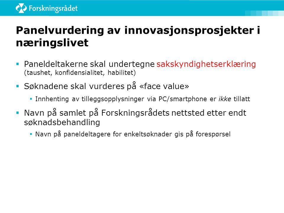 Panelvurdering av innovasjonsprosjekter i næringslivet  Paneldeltakerne skal undertegne sakskyndighetserklæring (taushet, konfidensialitet, habilitet