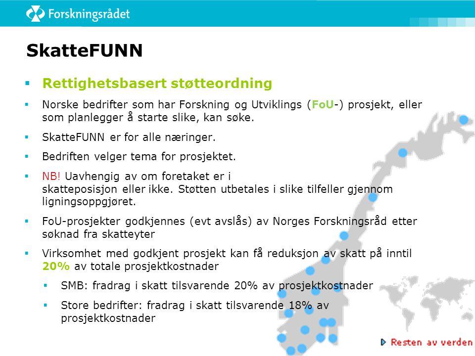 SkatteFUNN  Rettighetsbasert støtteordning  Norske bedrifter som har Forskning og Utviklings (FoU-) prosjekt, eller som planlegger å starte slike, k