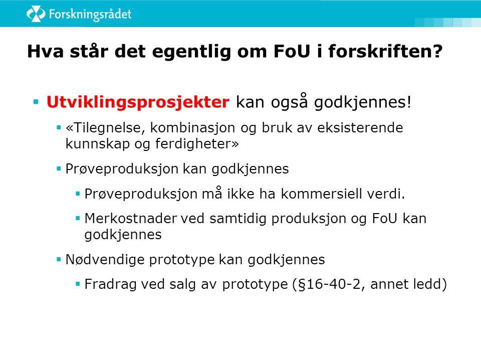 Hva står det egentlig om FoU i forskriften?  Utviklingsprosjekter kan også godkjennes!  «Tilegnelse, kombinasjon og bruk av eksisterende kunnskap og
