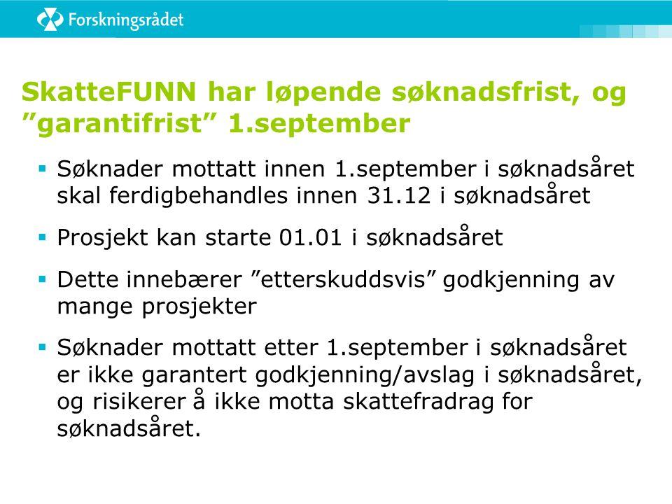 """SkatteFUNN har løpende søknadsfrist, og """"garantifrist"""" 1.september  Søknader mottatt innen 1.september i søknadsåret skal ferdigbehandles innen 31.12"""