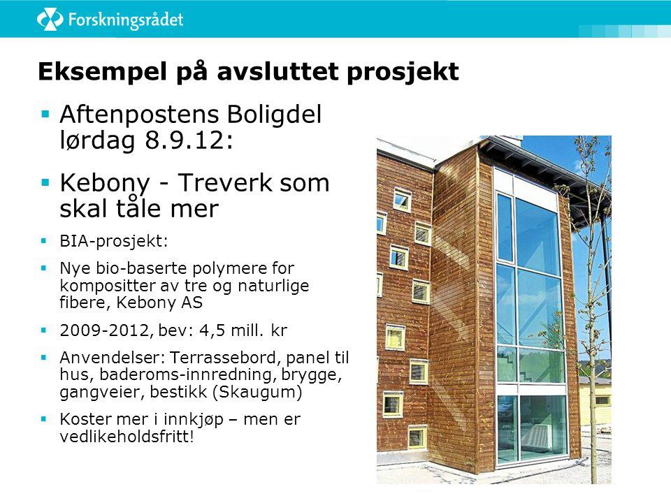 Eksempel på avsluttet prosjekt  Aftenpostens Boligdel lørdag 8.9.12:  Kebony - Treverk som skal tåle mer  BIA-prosjekt:  Nye bio-baserte polymere