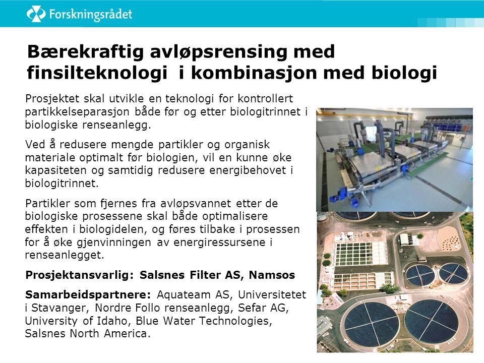 Bærekraftig avløpsrensing med finsilteknologi i kombinasjon med biologi Prosjektet skal utvikle en teknologi for kontrollert partikkelseparasjon både før og etter biologitrinnet i biologiske renseanlegg.