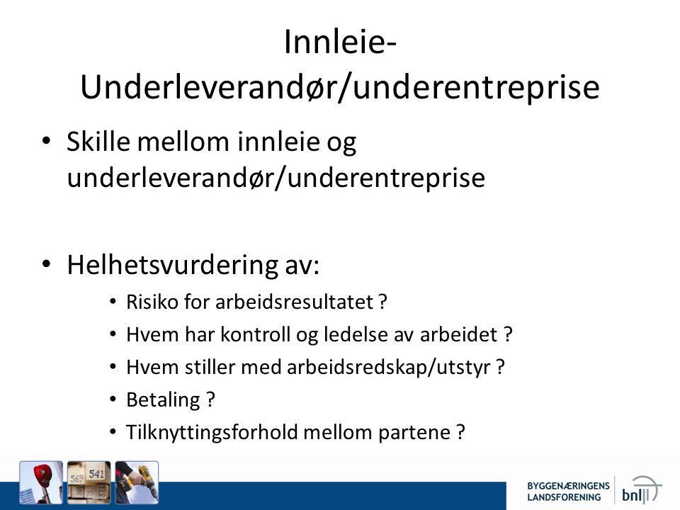 Innleie- Underleverandør/underentreprise Skille mellom innleie og underleverandør/underentreprise Helhetsvurdering av: Risiko for arbeidsresultatet .