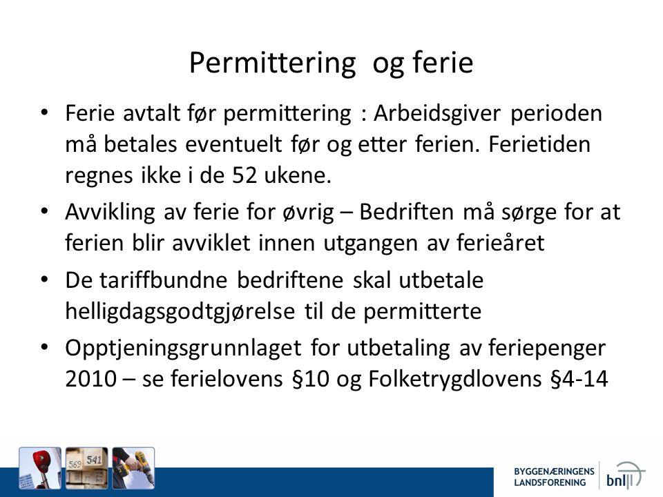 Permittering og ferie Ferie avtalt før permittering : Arbeidsgiver perioden må betales eventuelt før og etter ferien.