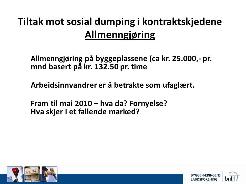 Tiltak mot sosial dumping i kontraktskjedene Allmenngjøring Allmenngjøring på byggeplassene (ca kr.