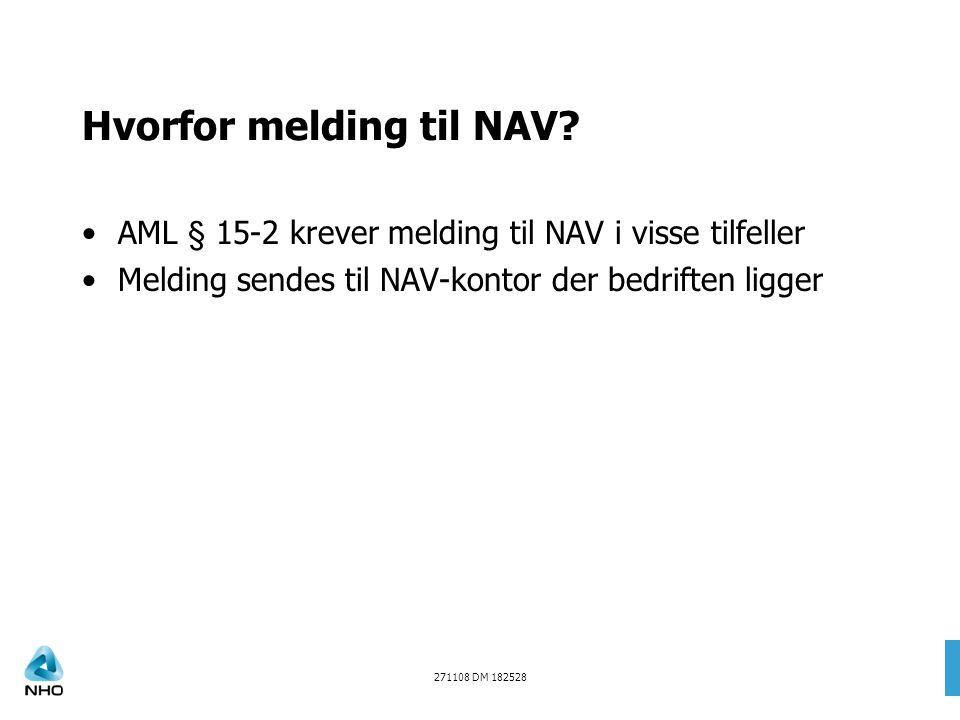 Hvorfor melding til NAV? AML § 15-2 krever melding til NAV i visse tilfeller Melding sendes til NAV-kontor der bedriften ligger 271108 DM 182528