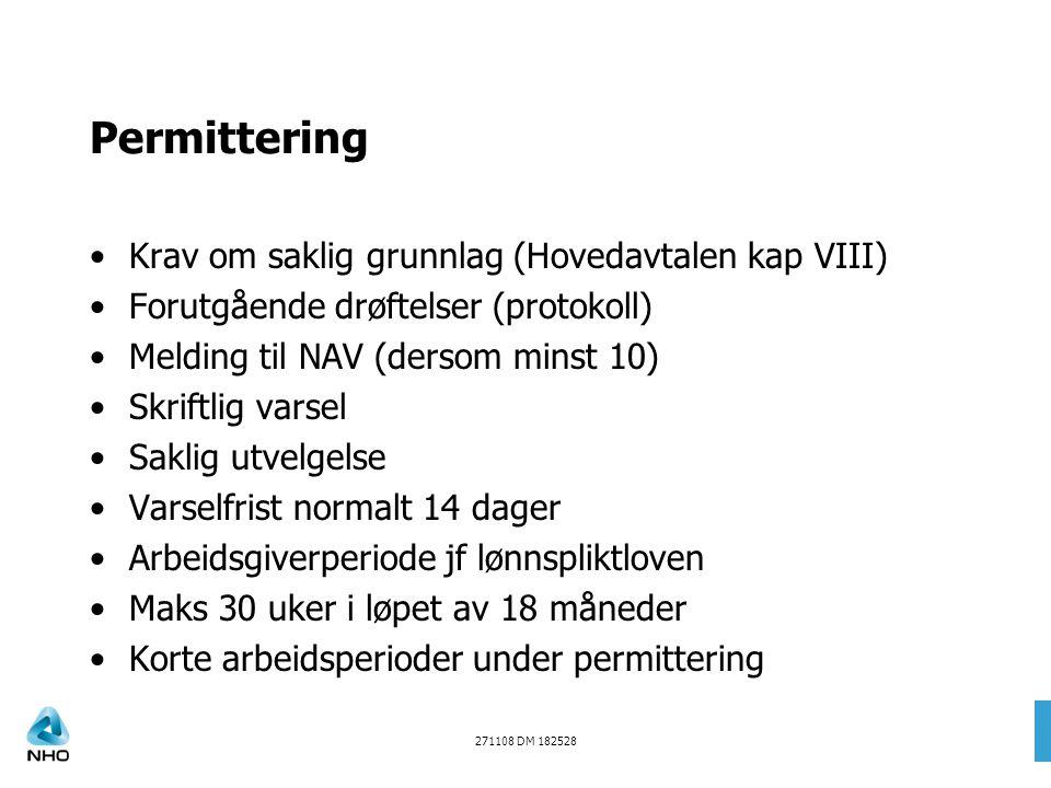Permittering Krav om saklig grunnlag (Hovedavtalen kap VIII) Forutgående drøftelser (protokoll) Melding til NAV (dersom minst 10) Skriftlig varsel Sak
