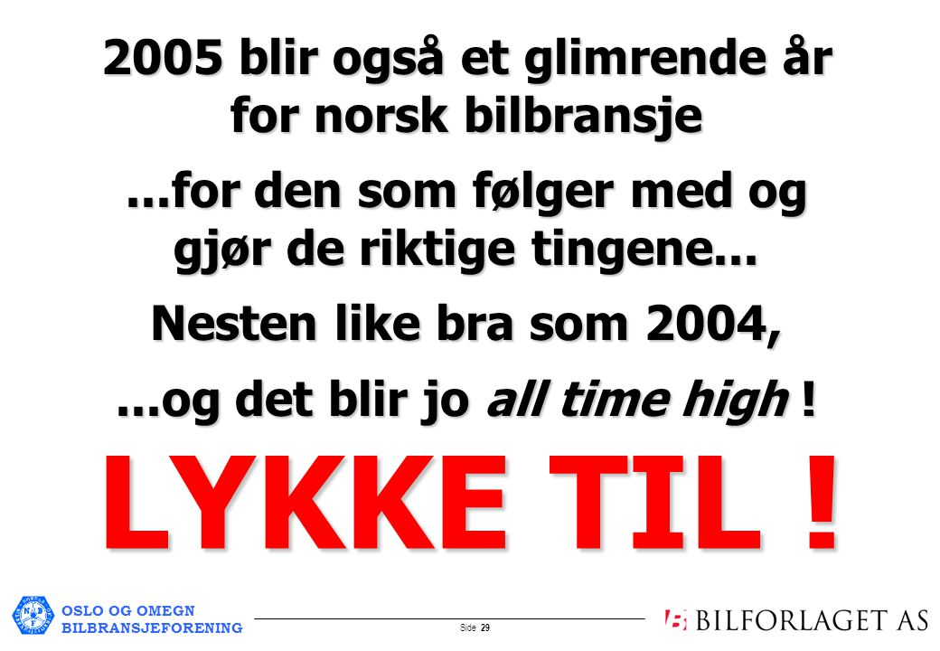 OSLO OG OMEGN BILBRANSJEFORENING Side 29 2005 blir også et glimrende år for norsk bilbransje...for den som følger med og gjør de riktige tingene...