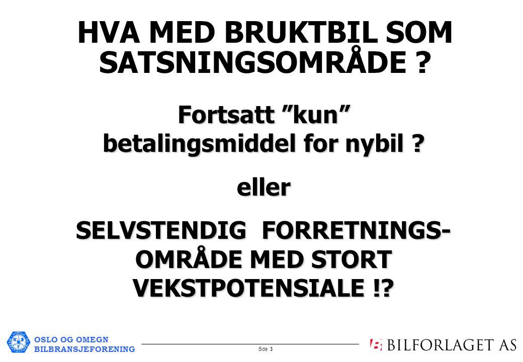 OSLO OG OMEGN BILBRANSJEFORENING Side 3 HVA MED BRUKTBIL SOM SATSNINGSOMRÅDE .