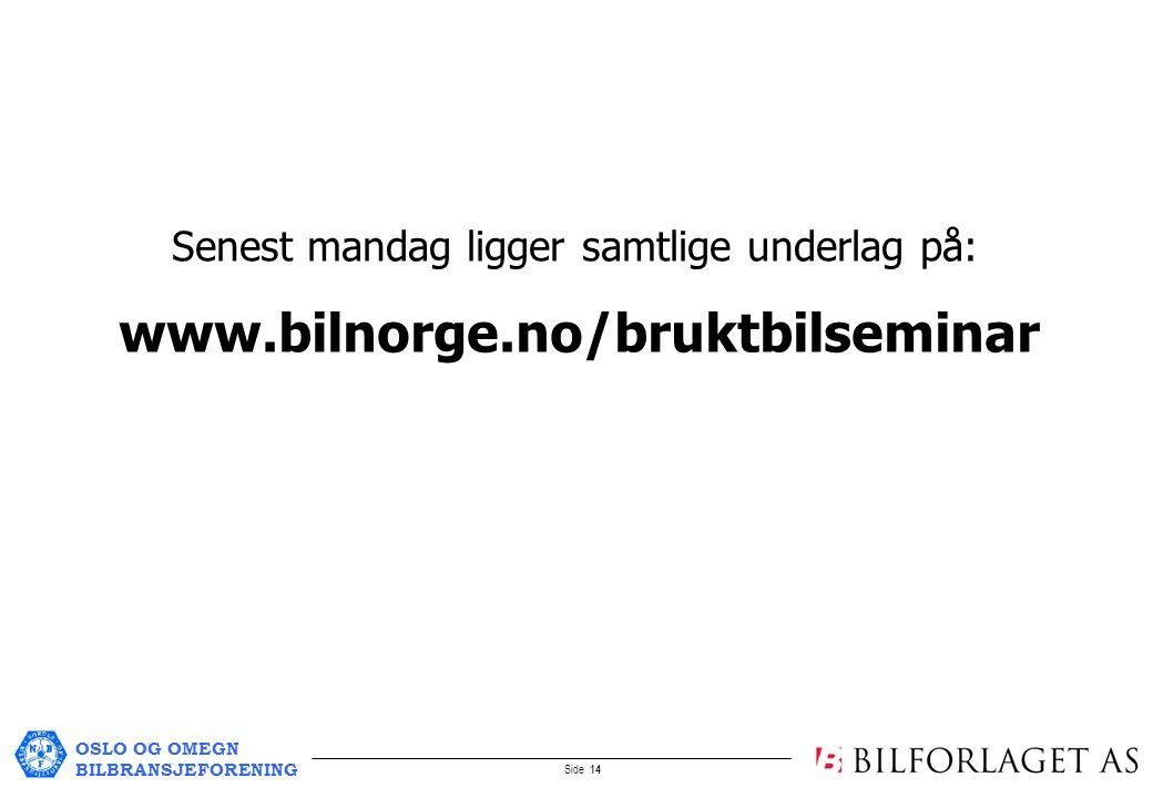 OSLO OG OMEGN BILBRANSJEFORENING Side 14 www.bilnorge.no/bruktbilseminar Senest mandag ligger samtlige underlag på:
