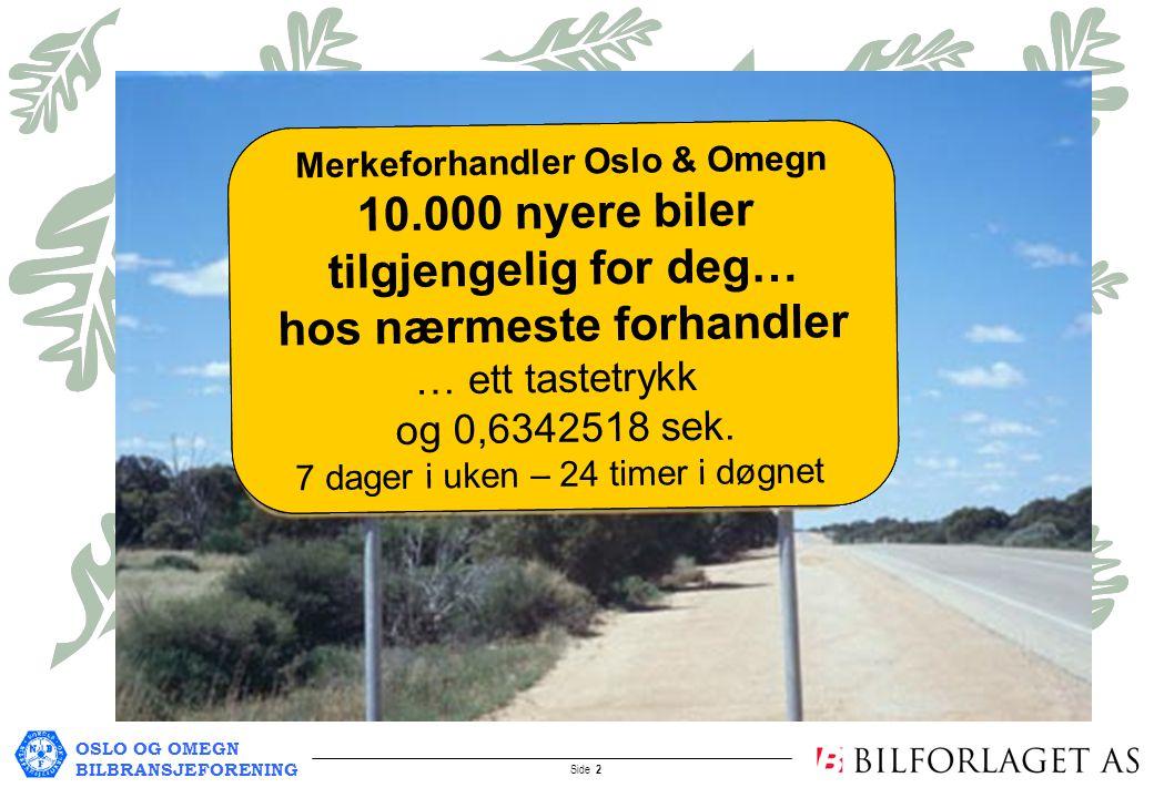 OSLO OG OMEGN BILBRANSJEFORENING Side 2 Merkeforhandler Oslo & Omegn 47 bruktbiler av ymse slag til salgs hos hver forhandler …både her og der - åpent både nå og da Stikk innom og kikk...! .