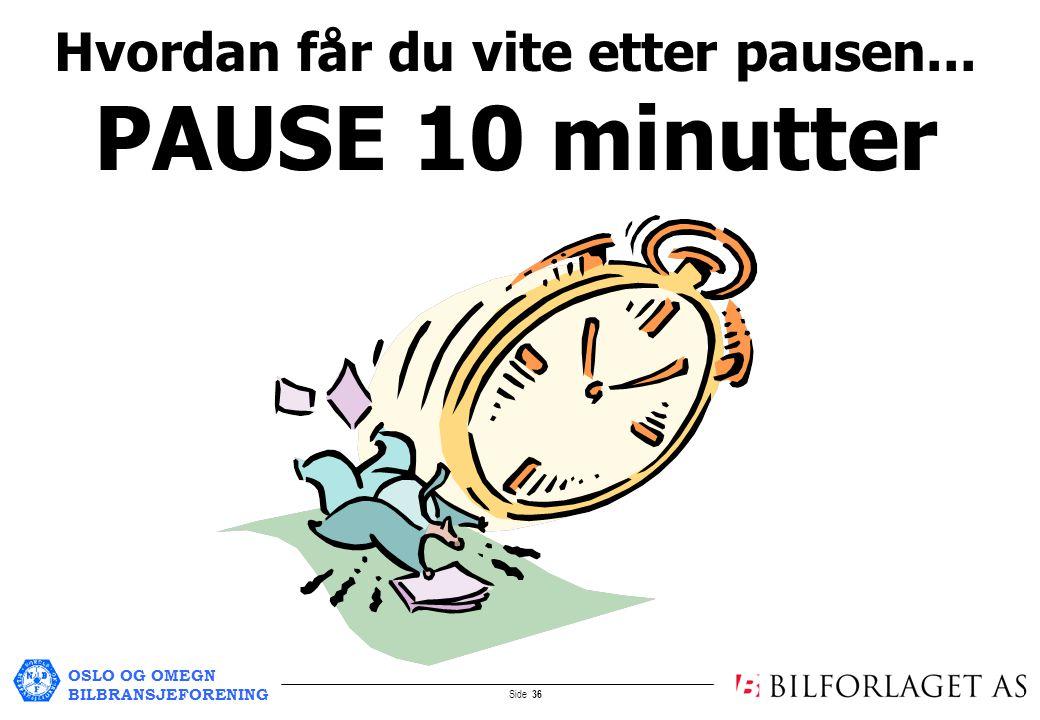OSLO OG OMEGN BILBRANSJEFORENING Side 36 Hvordan får du vite etter pausen... PAUSE 10 minutter