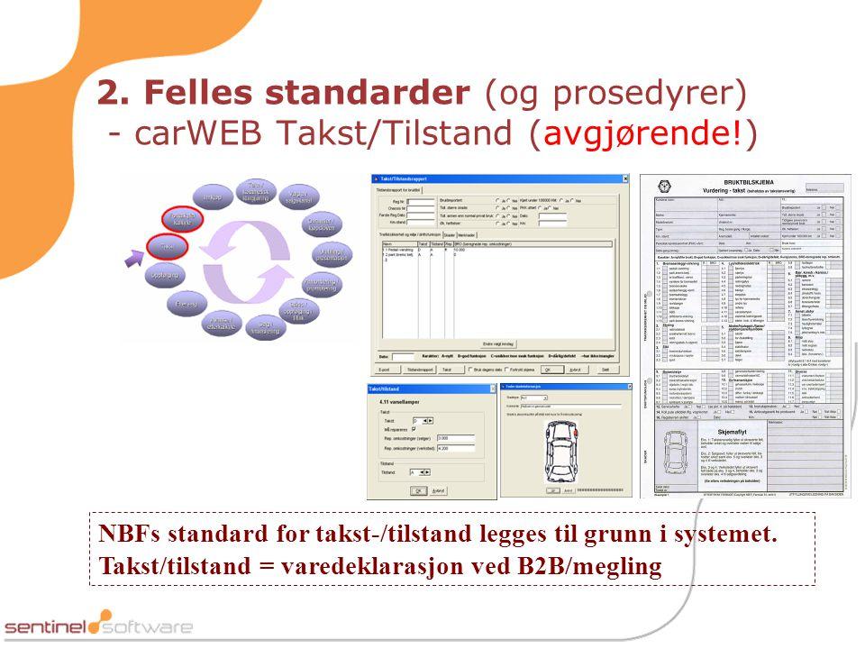 2. Felles standarder (og prosedyrer) - carWEB Takst/Tilstand (avgjørende!) NBFs standard for takst-/tilstand legges til grunn i systemet. Takst/tilsta