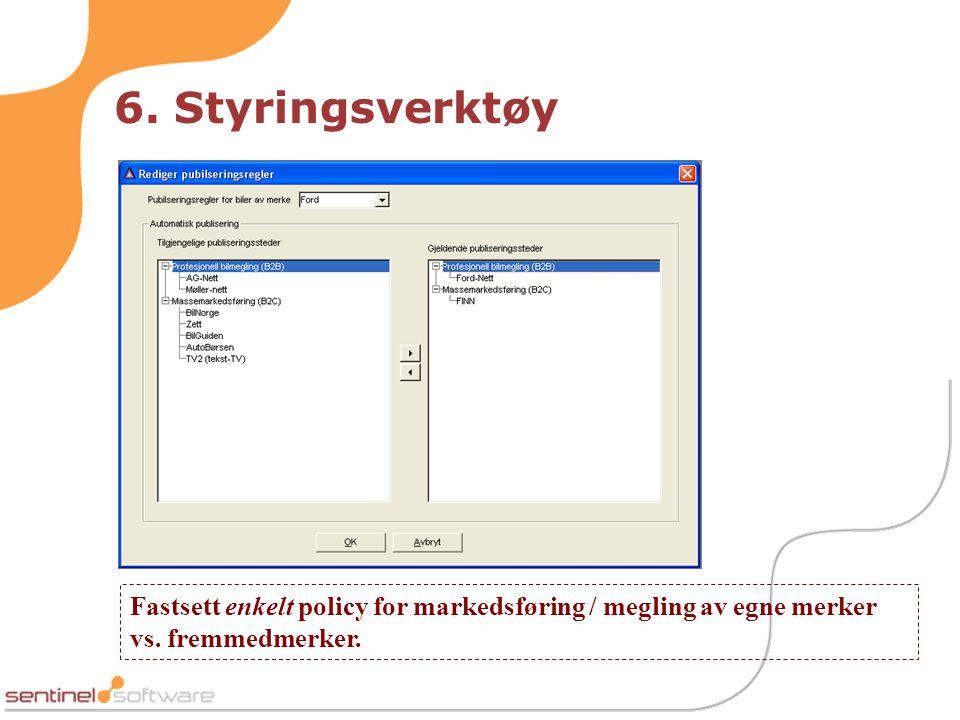 6. Styringsverktøy Fastsett enkelt policy for markedsføring / megling av egne merker vs. fremmedmerker.