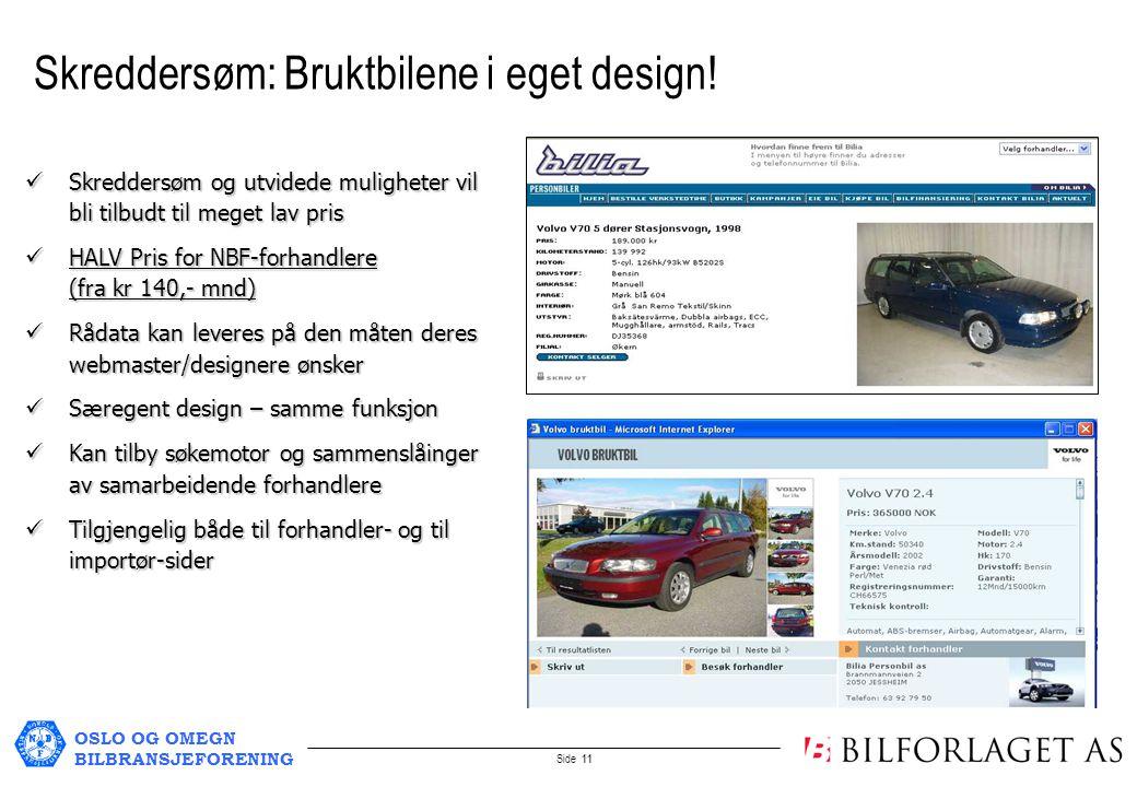 OSLO OG OMEGN BILBRANSJEFORENING Side 11 Skreddersøm: Bruktbilene i eget design.