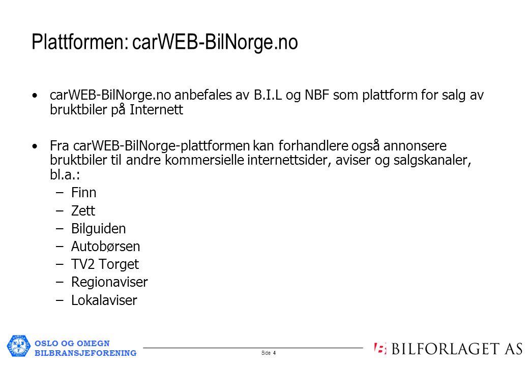OSLO OG OMEGN BILBRANSJEFORENING Side 5 Bruktbiler, ca 18.000 til salgs fra 500 norske merkeforhandlere Priser og tekniske data/spesifikasjoner på alle nye biler på markedet: ca 3.000 varianter (i samarbeid med OFV) Mange bilnyheter hver eneste dag Unik database med 1.000 biler testet av Bil (i perioden 1996–2005) 2.000 brukte yrkesbiler til salgs Egen PrivatSalg-base tilgjengelig for forbrukerne På-ruta-priser , Bruktbilguide, Dekk og Felg, Bilutstillinger, bransjenytt, biløkonomi, bilsport, bilhistorie...og mye, mye mer.