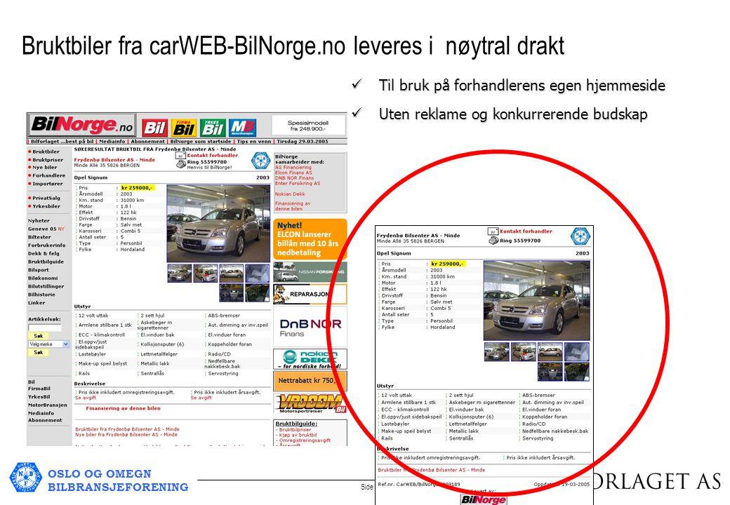 OSLO OG OMEGN BILBRANSJEFORENING Side 8 Bruktbiler fra carWEB-BilNorge.no leveres i nøytral drakt Til bruk på forhandlerens egen hjemmeside Til bruk på forhandlerens egen hjemmeside Uten reklame og konkurrerende budskap Uten reklame og konkurrerende budskap