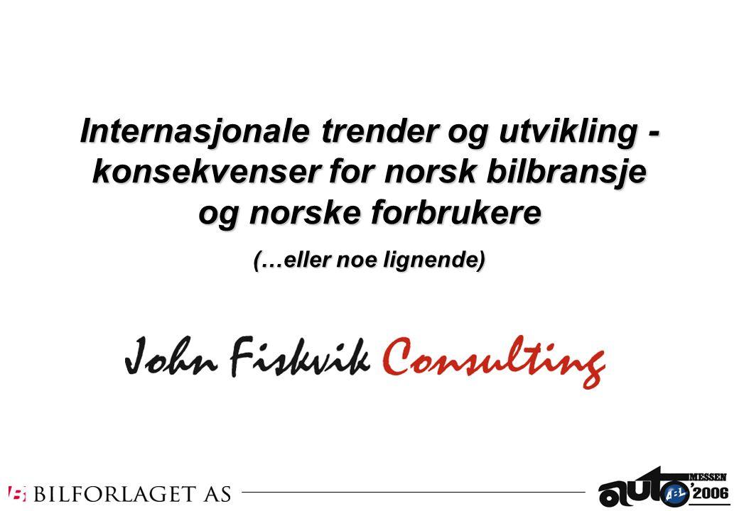 Internasjonale trender og utvikling - konsekvenser for norsk bilbransje og norske forbrukere (…eller noe lignende)