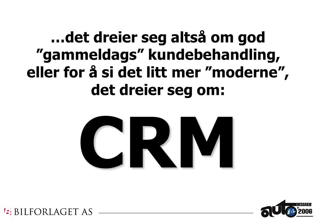 …det dreier seg altså om god gammeldags kundebehandling, eller for å si det litt mer moderne , det dreier seg om:CRM
