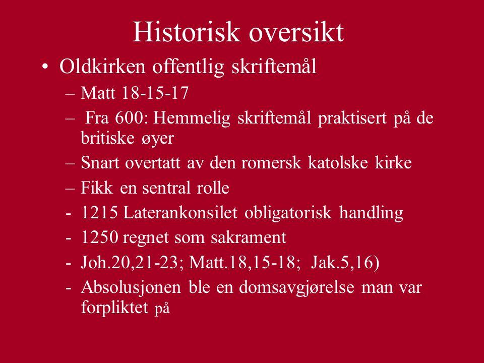 Historisk oversikt Oldkirken offentlig skriftemål –Matt 18-15-17 – Fra 600: Hemmelig skriftemål praktisert på de britiske øyer –Snart overtatt av den