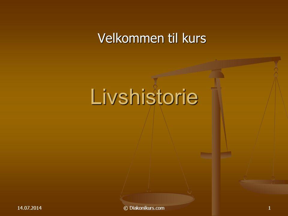 14.07.2014© Diakonikurs.com1 Livshistorie Velkommen til kurs
