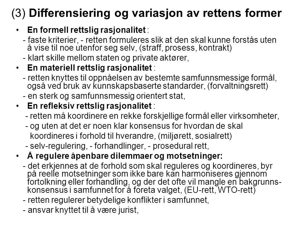 (3) Differensiering og variasjon av rettens former En formell rettslig rasjonalitet : - faste kriterier, - retten formuleres slik at den skal kunne fo