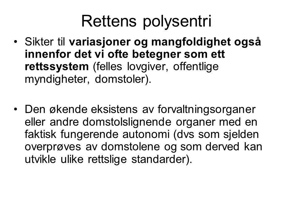 Rettens polysentri Sikter til variasjoner og mangfoldighet også innenfor det vi ofte betegner som ett rettssystem (felles lovgiver, offentlige myndigh