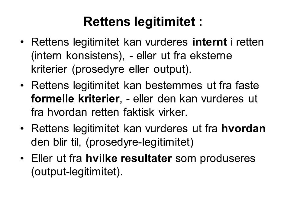 Rettens legitimitet : Rettens legitimitet kan vurderes internt i retten (intern konsistens), - eller ut fra eksterne kriterier (prosedyre eller output
