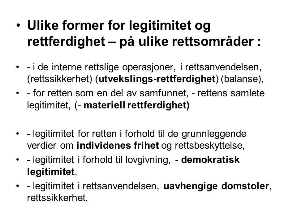 Ulike former for legitimitet og rettferdighet – på ulike rettsområder : - i de interne rettslige operasjoner, i rettsanvendelsen, (rettssikkerhet) (ut