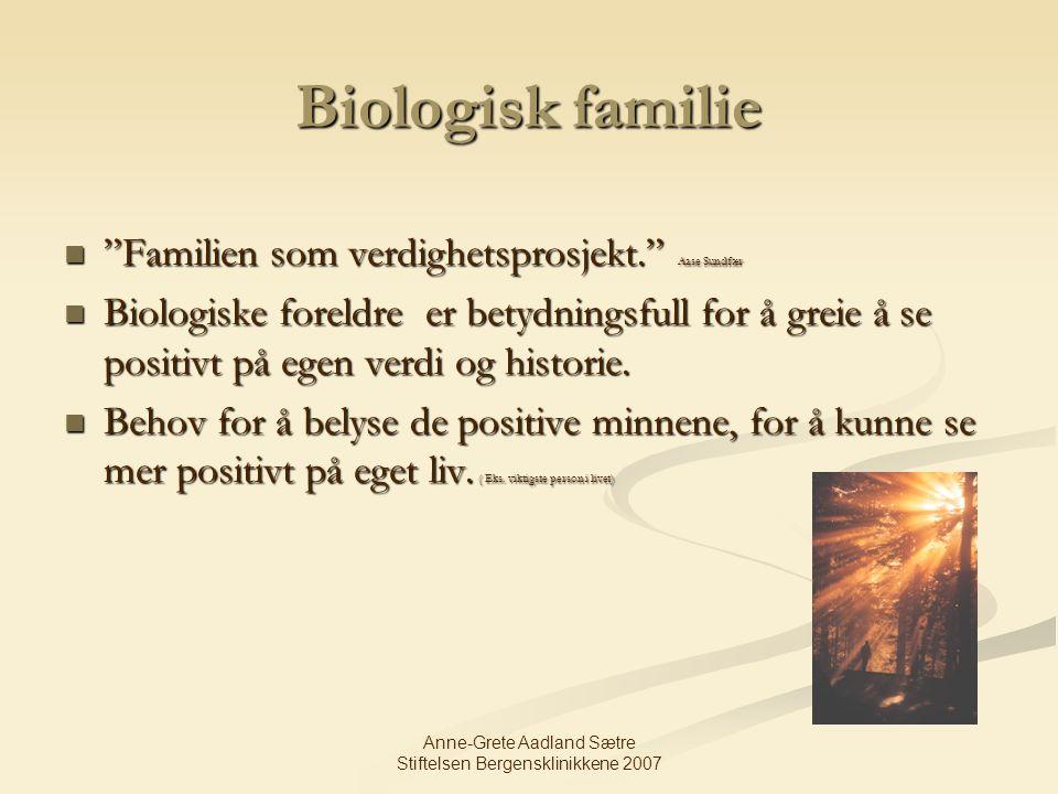 """Anne-Grete Aadland Sætre Stiftelsen Bergensklinikkene 2007 Biologisk familie """"Familien som verdighetsprosjekt."""" Aase Sundfær """"Familien som verdighetsp"""