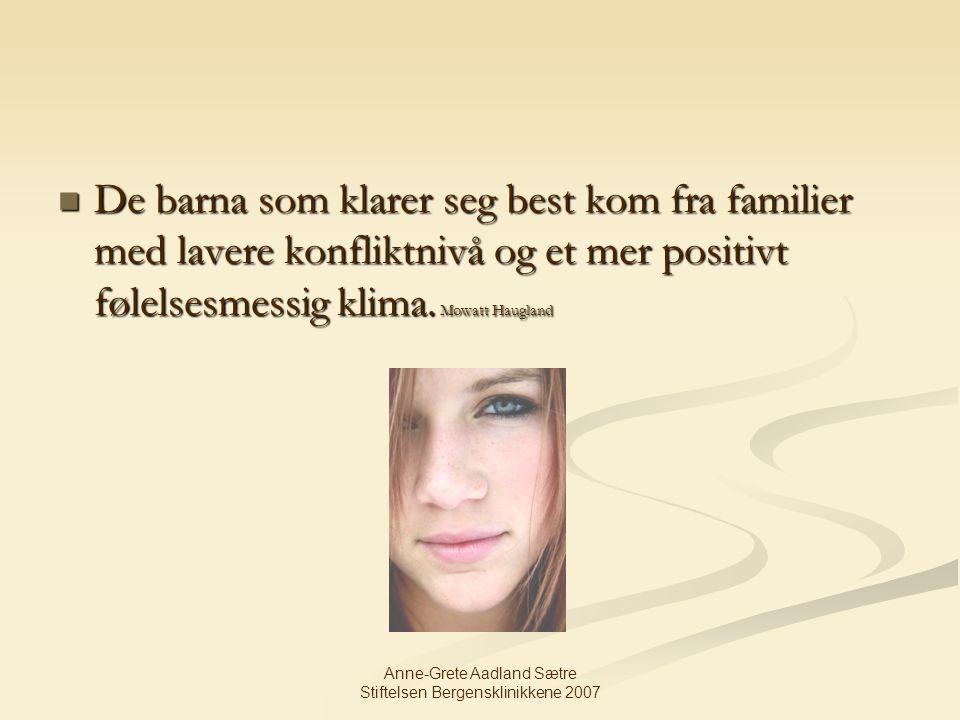 Anne-Grete Aadland Sætre Stiftelsen Bergensklinikkene 2007 De barna som klarer seg best kom fra familier med lavere konfliktnivå og et mer positivt fø