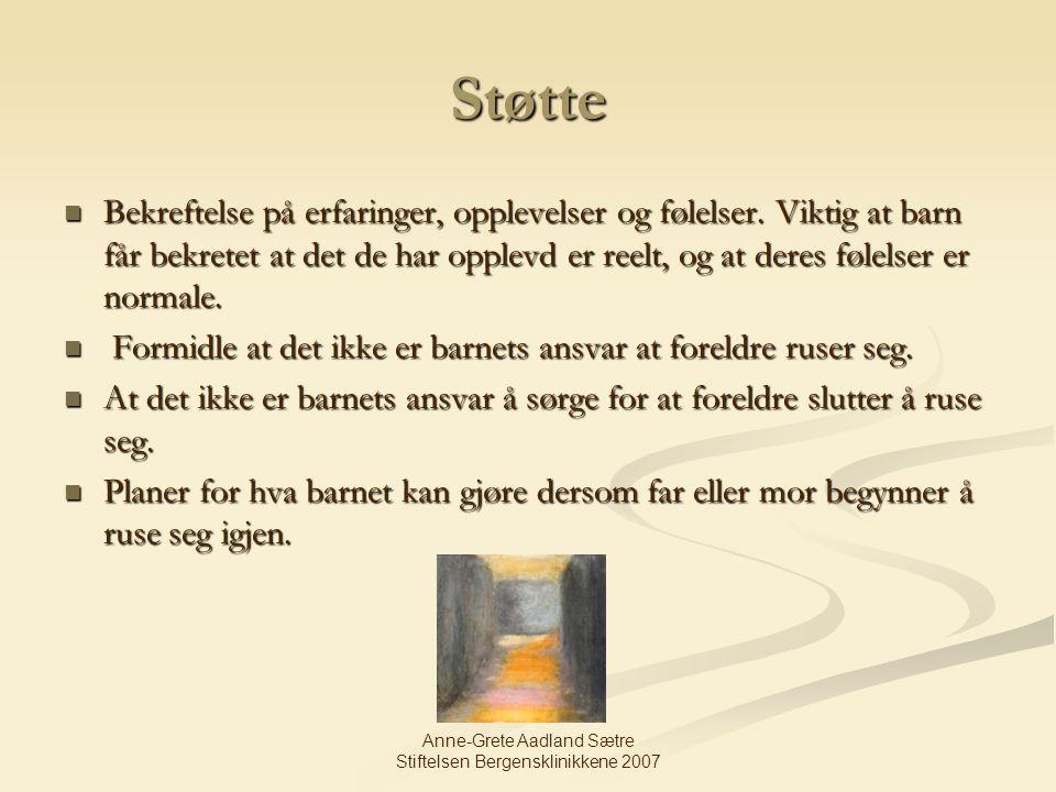Anne-Grete Aadland Sætre Stiftelsen Bergensklinikkene 2007 Støtte Bekreftelse på erfaringer, opplevelser og følelser. Viktig at barn får bekretet at d