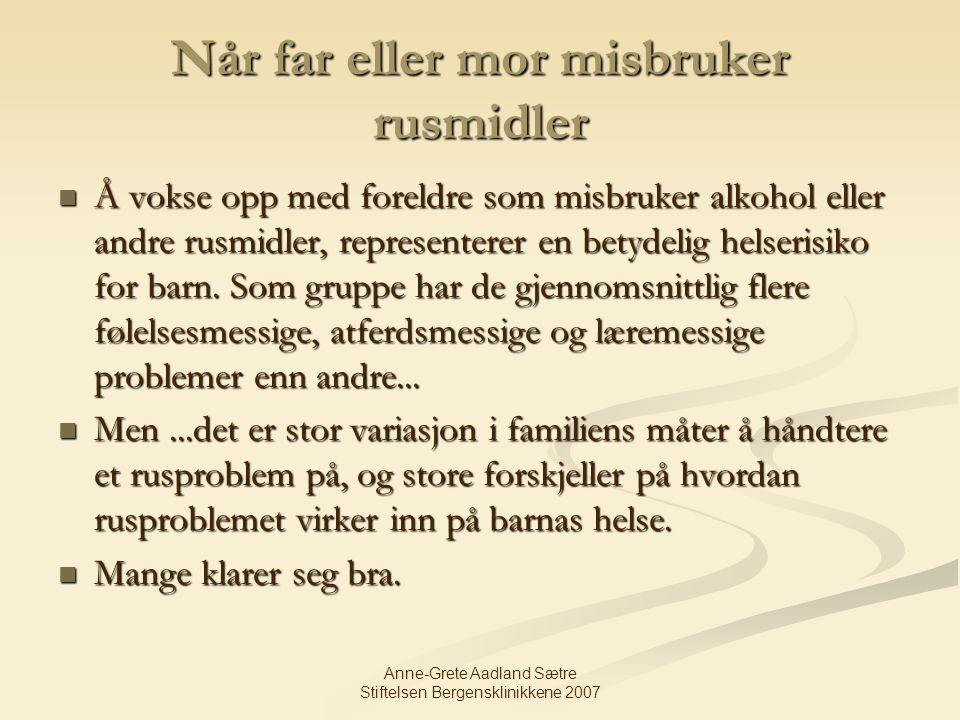 Anne-Grete Aadland Sætre Stiftelsen Bergensklinikkene 2007 En regner med at mellom 75.000 og 200.000 barn i hjem preget av alvorlige rusproblemer.