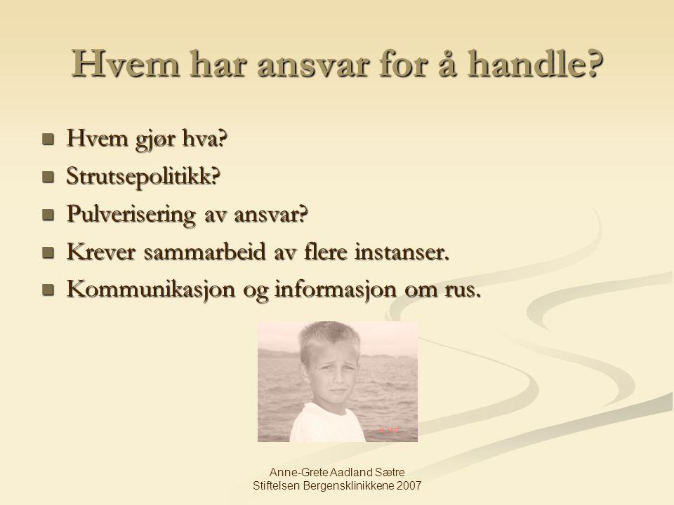 Anne-Grete Aadland Sætre Stiftelsen Bergensklinikkene 2007 Hvem har ansvar for å handle? Hvem gjør hva? Hvem gjør hva? Strutsepolitikk? Strutsepolitik
